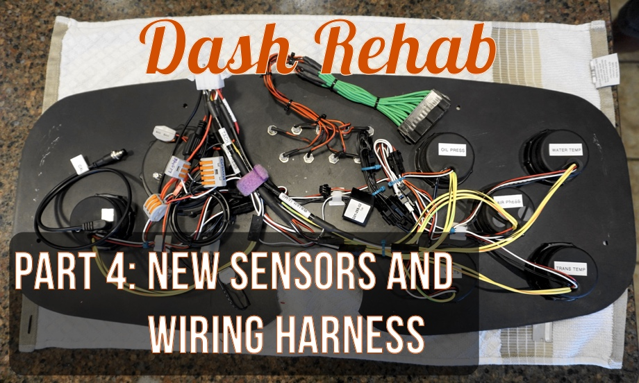 Dash Rehab Part 4: New Sensors and Creating a Wiring Harness