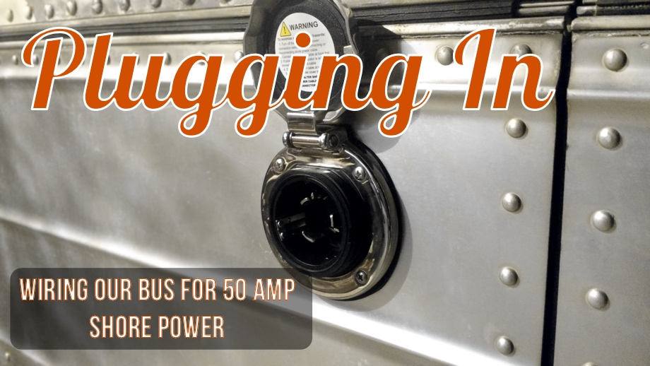 Plugging In - Wiring Our Bus For 50 Amp S Power ... on