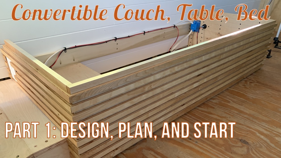 Convertible Couch, Table, Bed - Part 1: Design, Plan, & Start